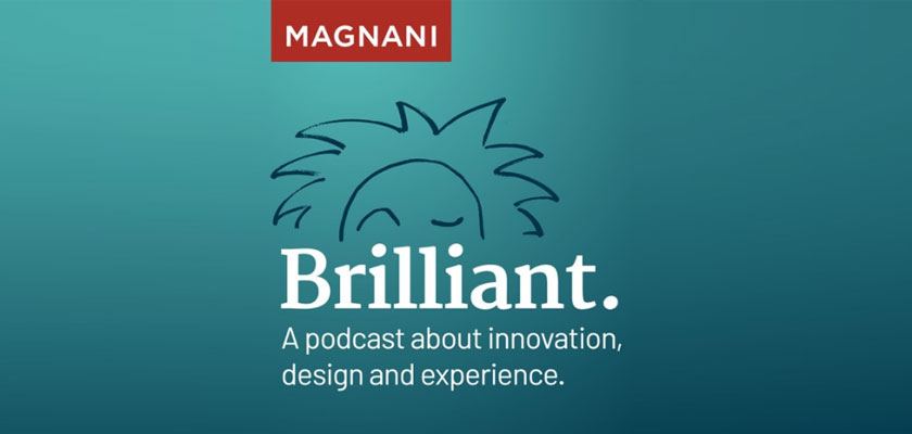 brilliant-magnani-podcast-series-are-about-innovation-design-and-experience