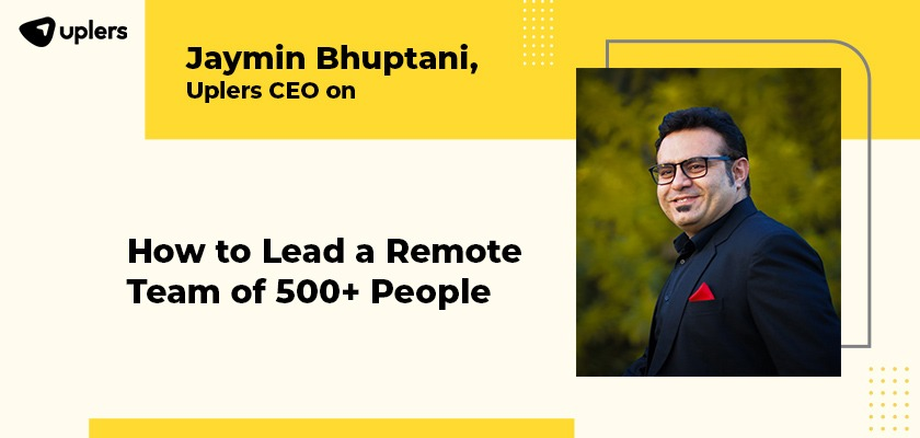 jaymin-bhuptani-uplers-ceo-on-how-to-lead-a-remote-team-of-500-people