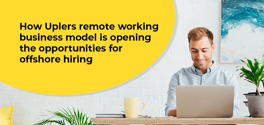 how-uplers-remote-team-business-model-opening-the-opportunities-for-offshore-hiring