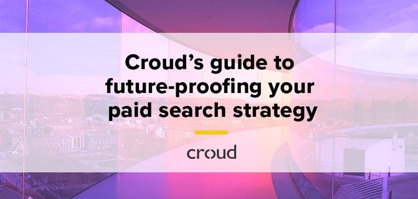 croud-designed-a-guide-to-future-proofing-your-paid-search-strategy